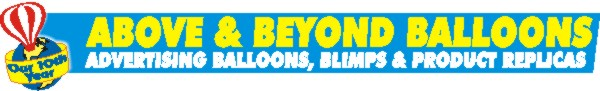 Above & Beyond Balloons - Advertising Balloons, Blimps and Product Replicas